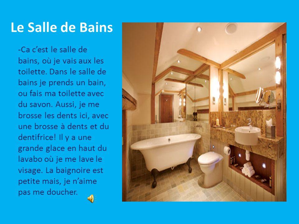 Le Salle de Bains -Ca cest le salle de bains, où je vais aux les toilette.