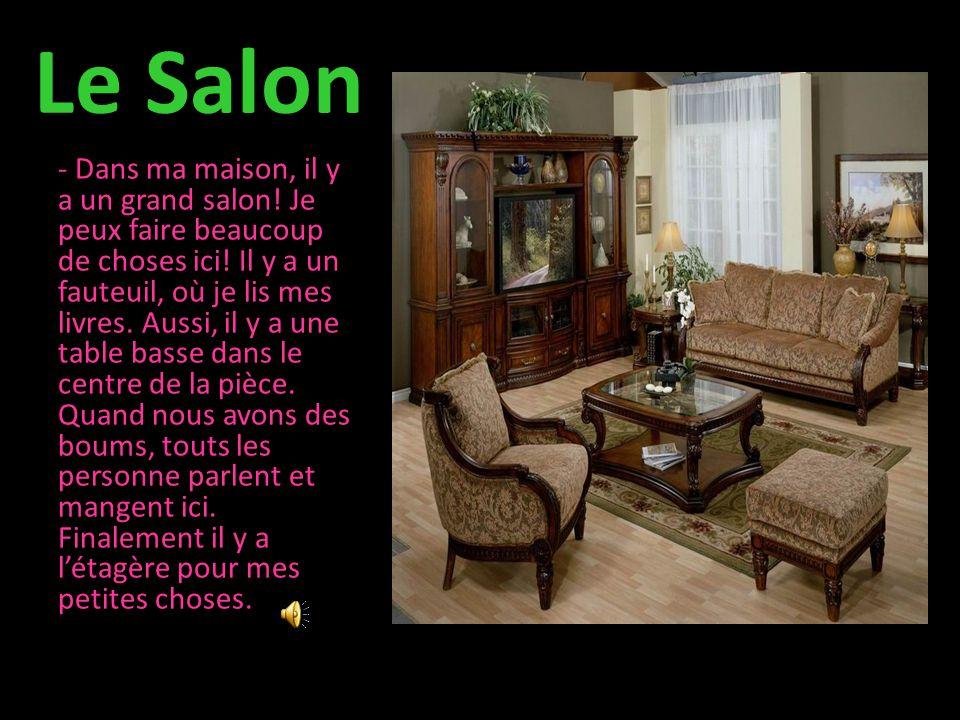 Le Salon - Dans ma maison, il y a un grand salon.Je peux faire beaucoup de choses ici.