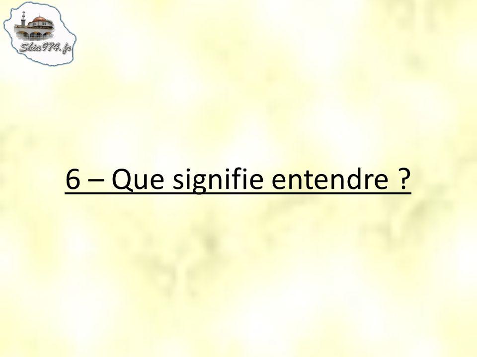 6 – Que signifie entendre ?