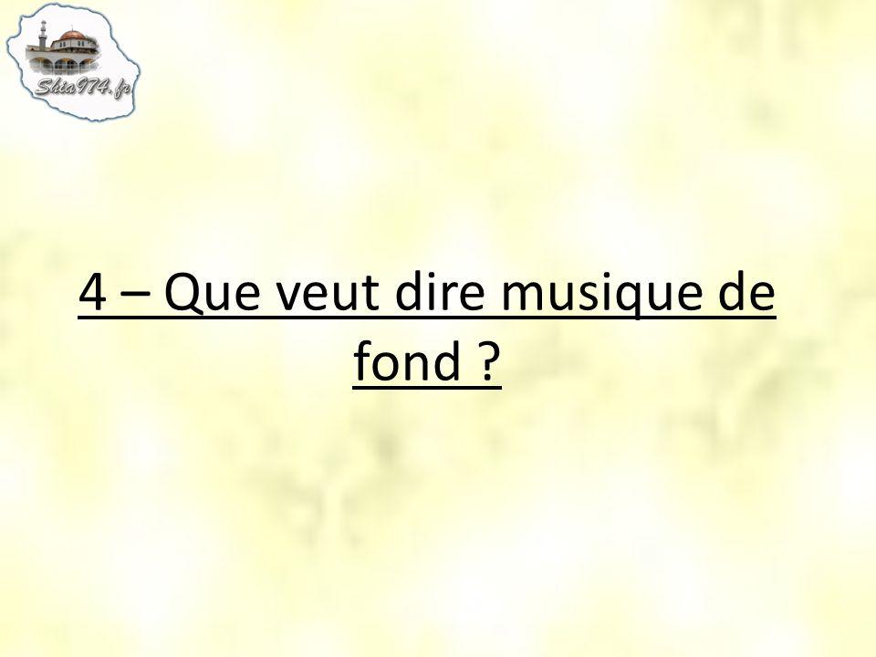 4 – Que veut dire musique de fond ?