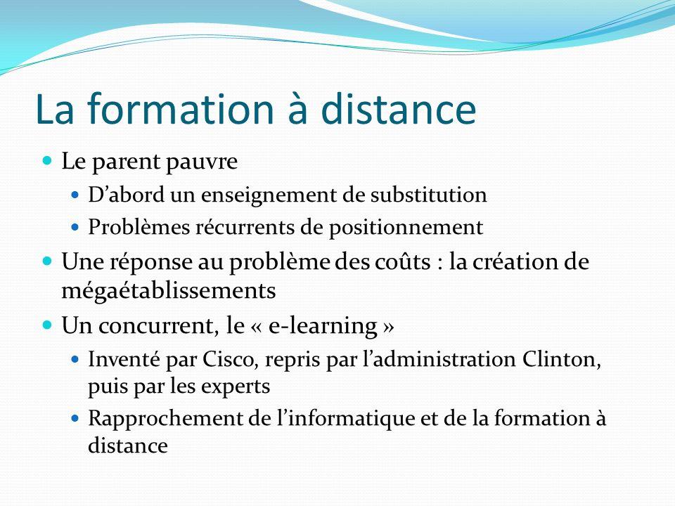 La formation à distance Le parent pauvre Dabord un enseignement de substitution Problèmes récurrents de positionnement Une réponse au problème des coû