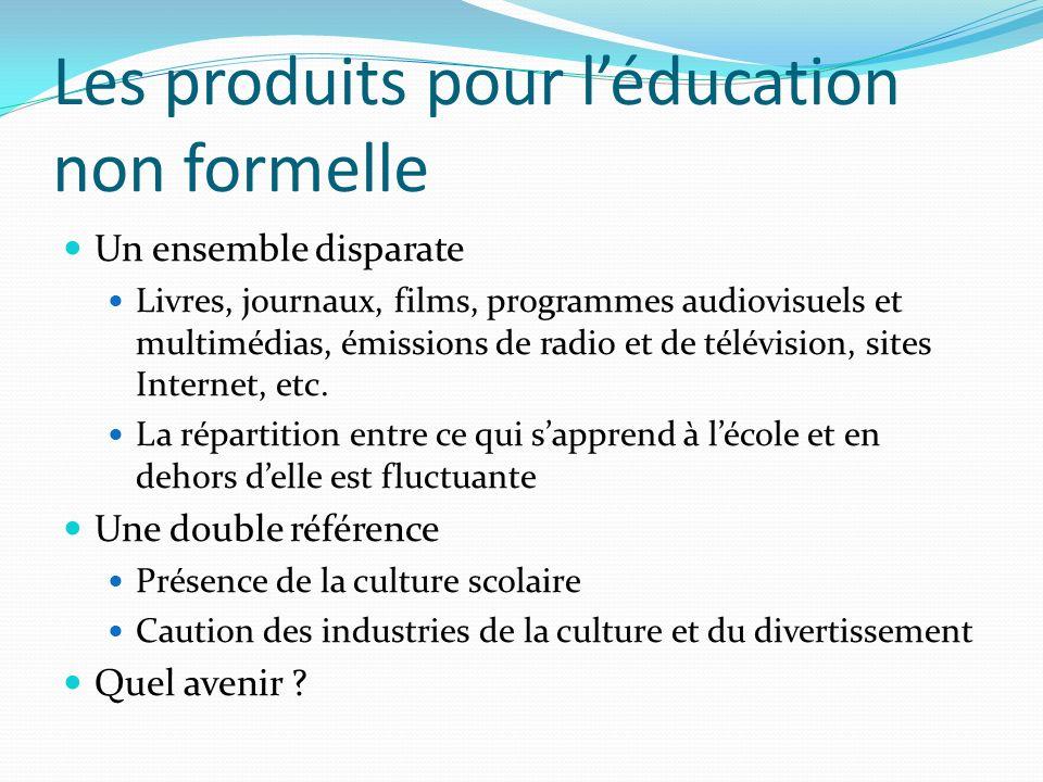 Les produits pour léducation non formelle Un ensemble disparate Livres, journaux, films, programmes audiovisuels et multimédias, émissions de radio et