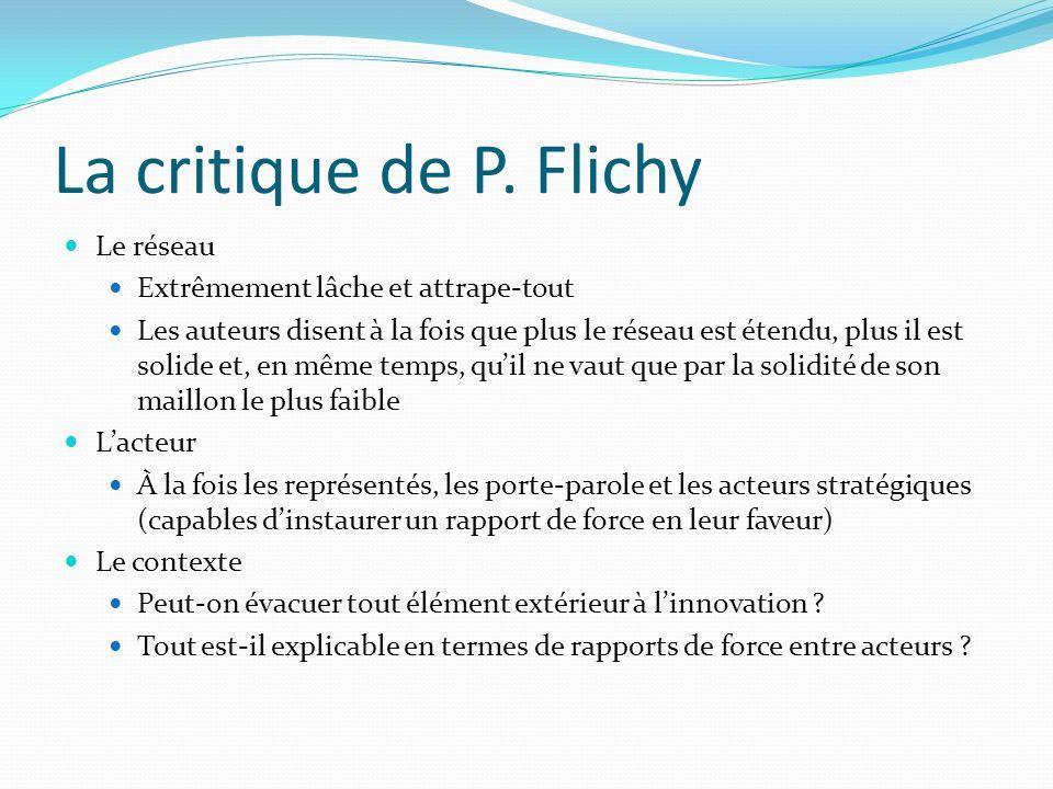 La critique de P. Flichy Le réseau Extrêmement lâche et attrape-tout Les auteurs disent à la fois que plus le réseau est étendu, plus il est solide et