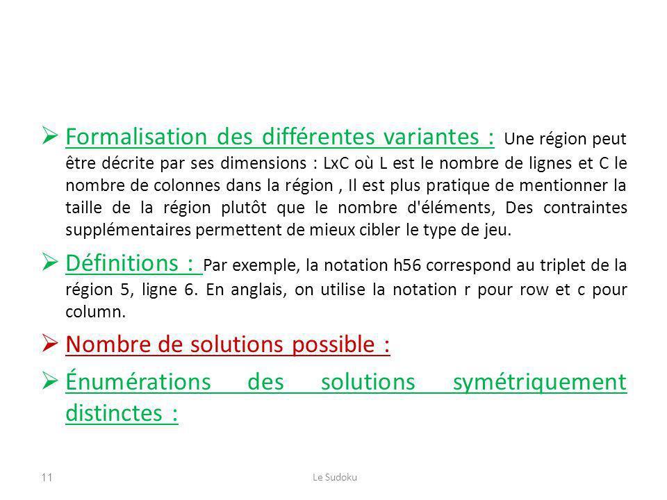 Formalisation des différentes variantes : Une région peut être décrite par ses dimensions : LxC où L est le nombre de lignes et C le nombre de colonnes dans la région, Il est plus pratique de mentionner la taille de la région plutôt que le nombre d éléments, Des contraintes supplémentaires permettent de mieux cibler le type de jeu.