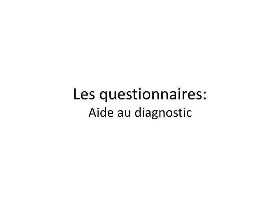 Les questionnaires: Aide au diagnostic