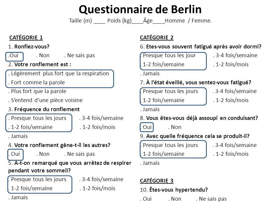 Questionnaire de Berlin Taille (m) ____ Poids (kg)____Âge____Homme / Femme. CATÉGORIE 1 1. Ronflez-vous?.Oui. Non. Ne sais pas 2. Votre ronflement est