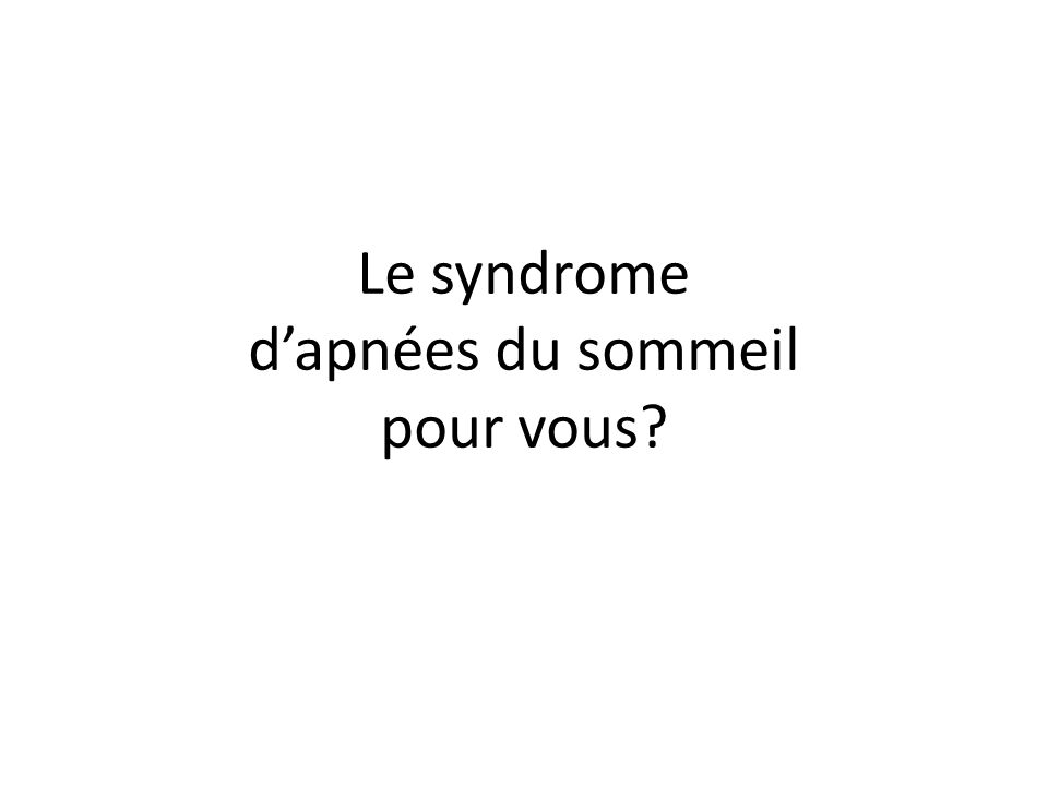 Dautres symptômes de SAOS Moins caractéristiques, de fréquence variable dans la littérature.