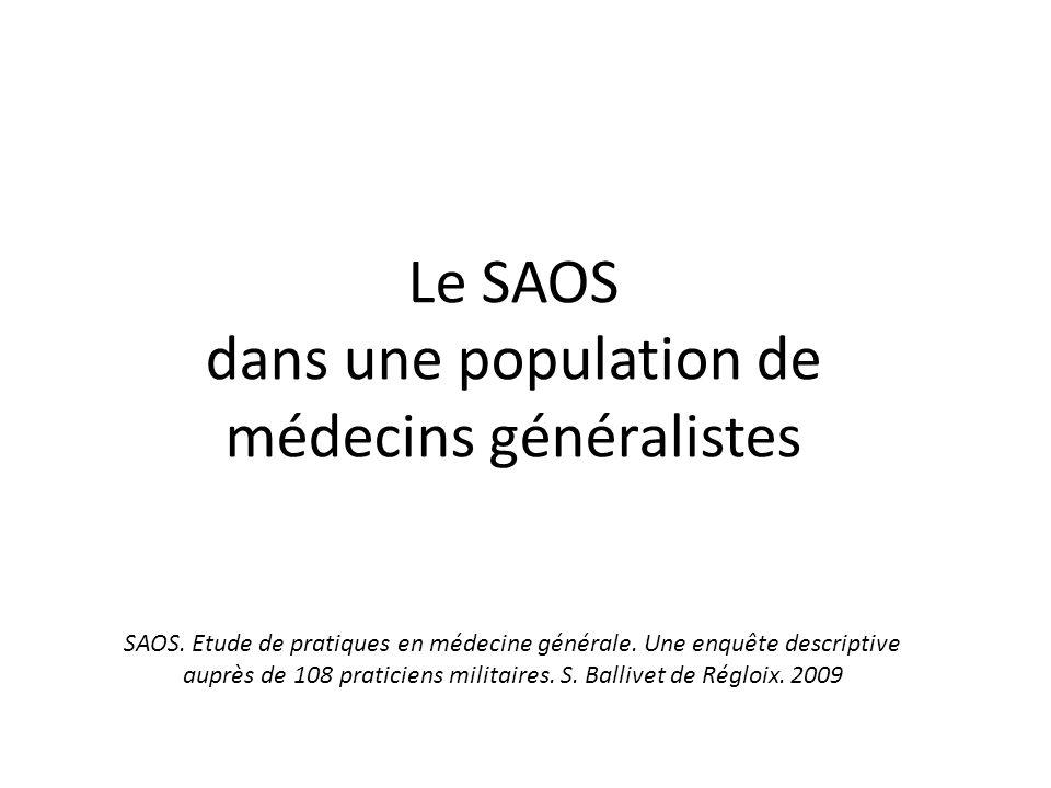 Le SAOS dans une population de médecins généralistes SAOS. Etude de pratiques en médecine générale. Une enquête descriptive auprès de 108 praticiens m