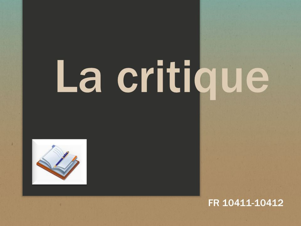 La critique cest… Un genre argumentatif que lon peut retrouver dans la presse, à la télévision ou à la radio, qui porte un jugement appréciatif sur une œuvre littéraire, un film, un spectacle ou tout autre produit commercial ou culturel.