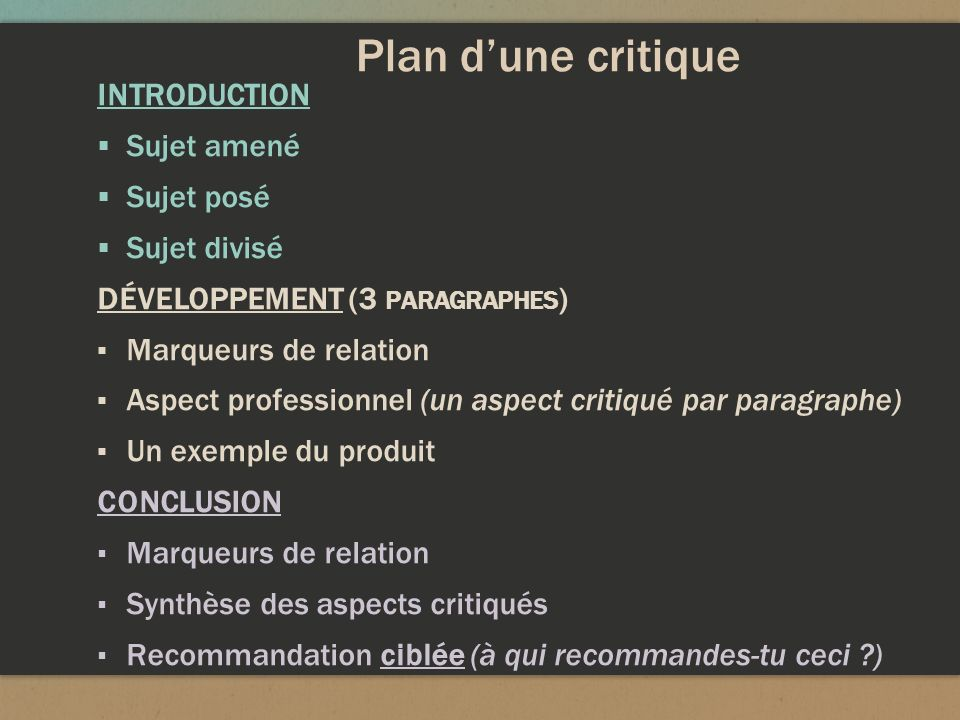 Plan dune critique INTRODUCTION Sujet amené Sujet posé Sujet divisé DÉVELOPPEMENT (3 PARAGRAPHES ) Marqueurs de relation Aspect professionnel (un aspe