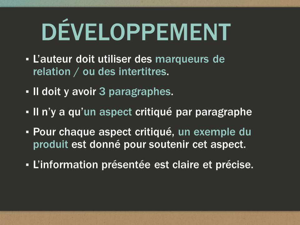 DÉVELOPPEMENT Lauteur doit utiliser des marqueurs de relation / ou des intertitres. Il doit y avoir 3 paragraphes. Il ny a quun aspect critiqué par pa