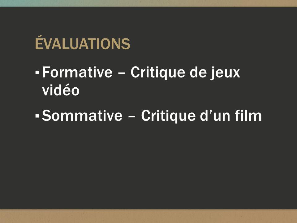 ÉVALUATIONS Formative – Critique de jeux vidéo Sommative – Critique dun film