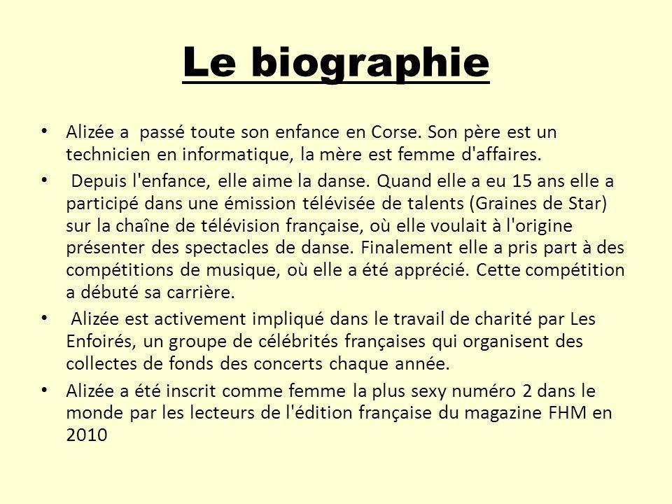 Le biographie Alizée a passé toute son enfance en Corse. Son père est un technicien en informatique, la mère est femme d'affaires. Depuis l'enfance, e