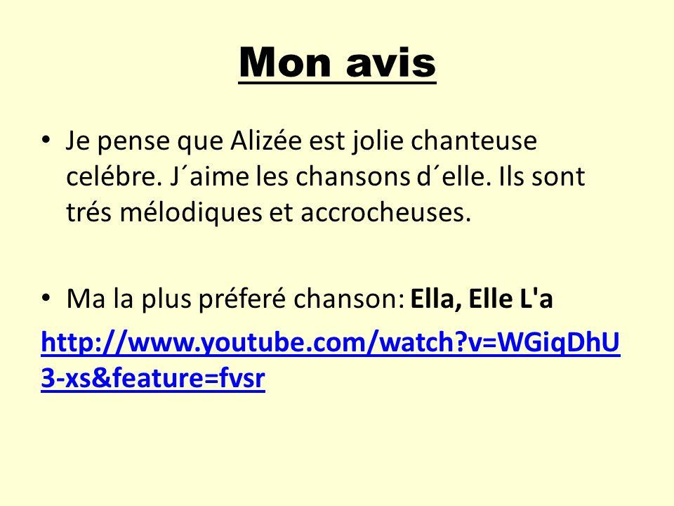 Mon avis Je pense que Alizée est jolie chanteuse celébre. J´aime les chansons d´elle. Ils sont trés mélodiques et accrocheuses. Ma la plus préferé cha