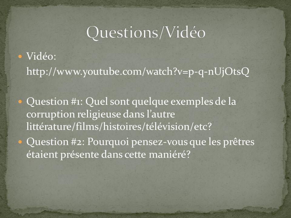 Vidéo: http://www.youtube.com/watch?v=p-q-nUjOtsQ Question #1: Quel sont quelque exemples de la corruption religieuse dans lautre littérature/films/hi