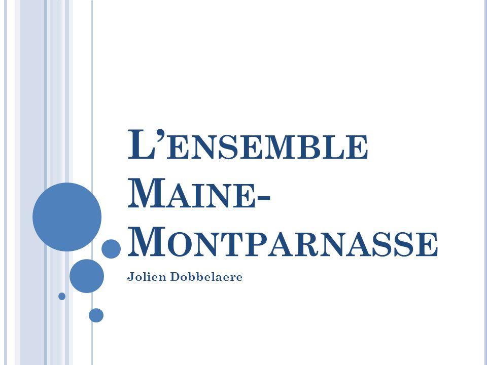 L ENSEMBLE M AINE - M ONTPARNASSE Jolien Dobbelaere
