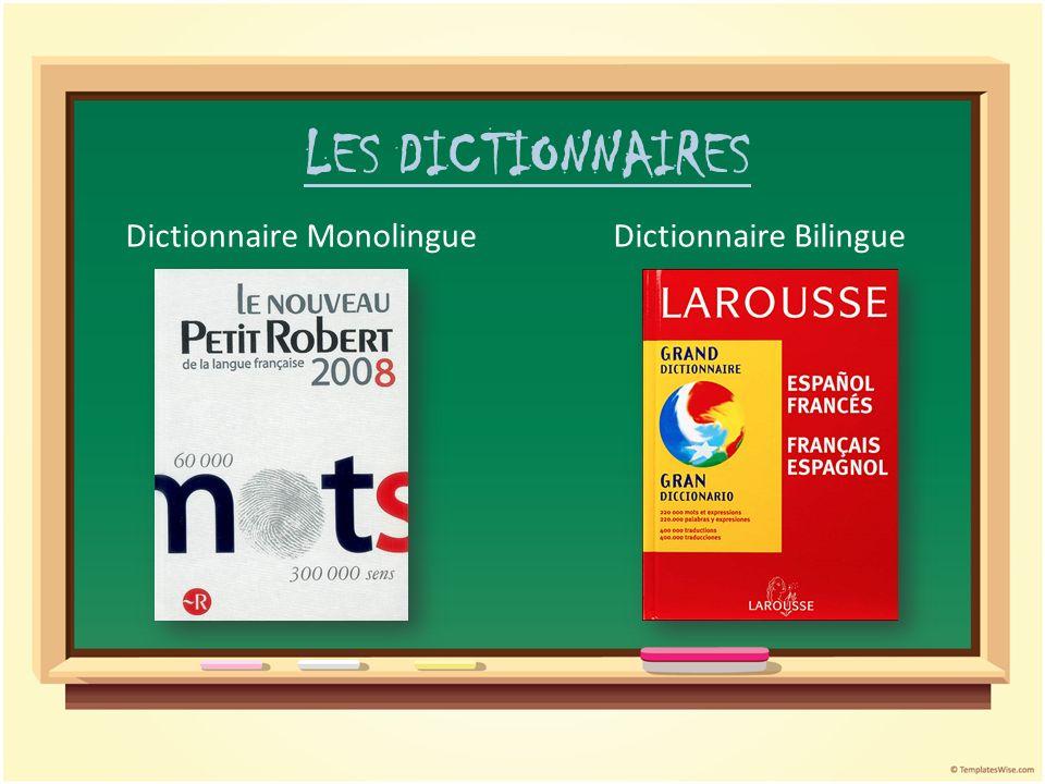 LES DICTIONNAIRES Dictionnaire MonolingueDictionnaire Bilingue