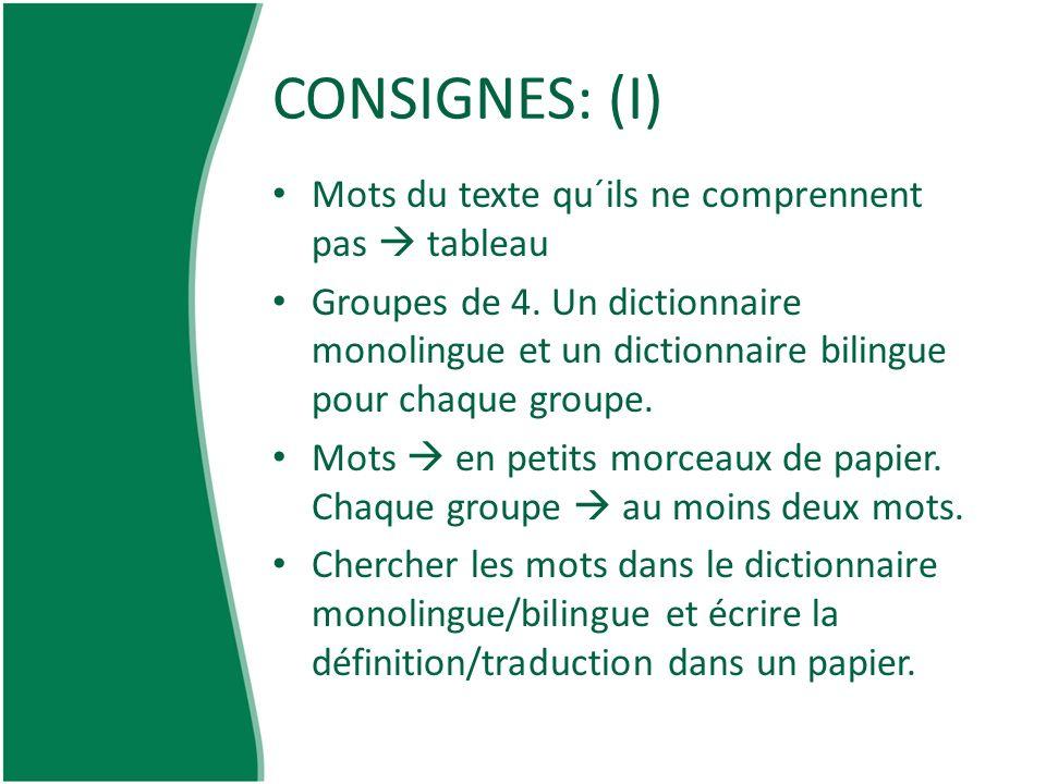 CONSIGNES: (I) Mots du texte qu´ils ne comprennent pas tableau Groupes de 4. Un dictionnaire monolingue et un dictionnaire bilingue pour chaque groupe
