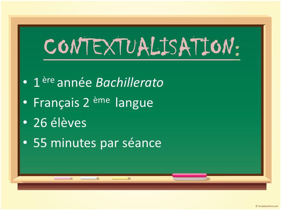 CONTEXTUALISATION: 1 ère année Bachillerato Français 2 ème langue 26 élèves 55 minutes par séance