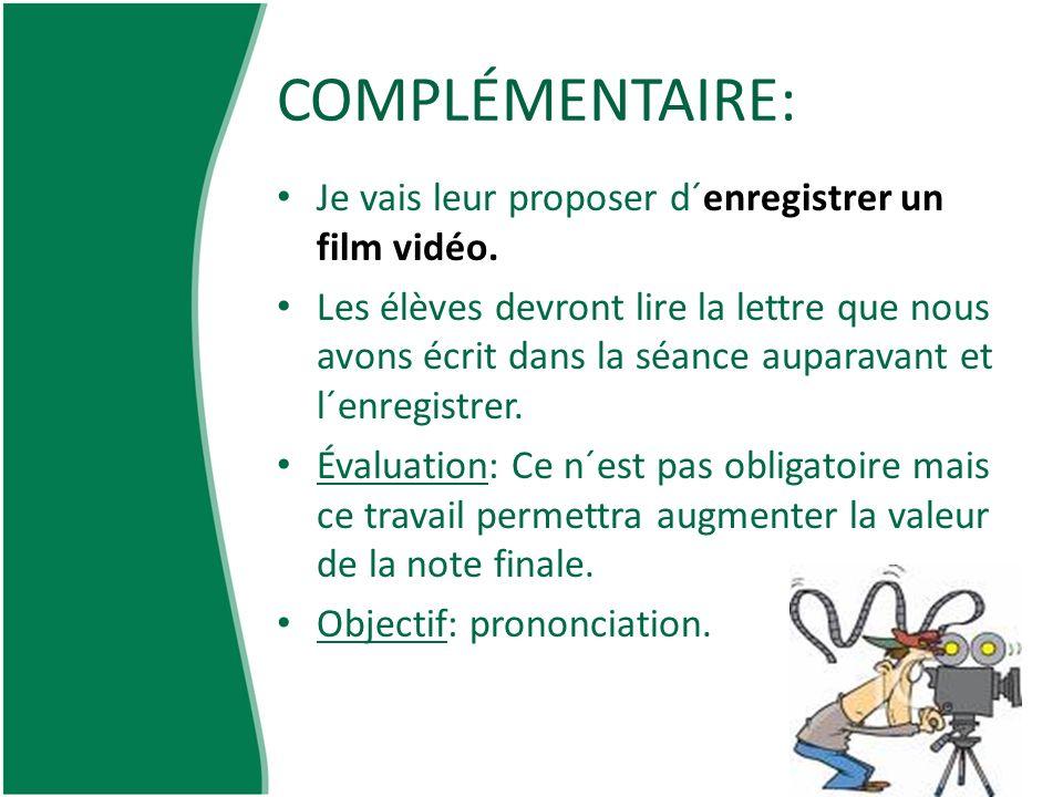 COMPLÉMENTAIRE: Je vais leur proposer d´enregistrer un film vidéo. Les élèves devront lire la lettre que nous avons écrit dans la séance auparavant et