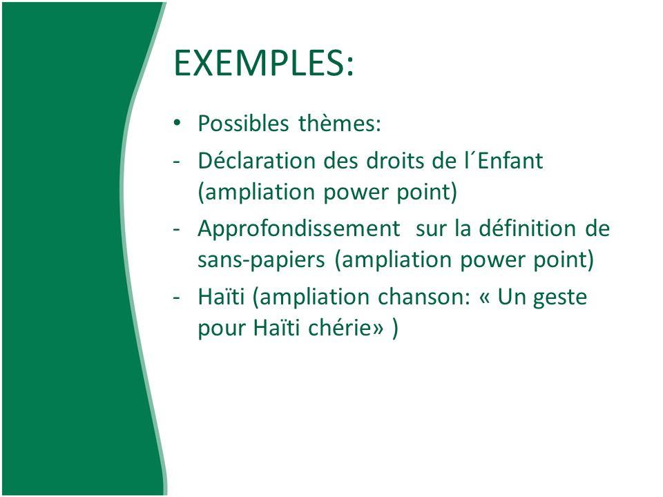EXEMPLES: Possibles thèmes: -Déclaration des droits de l´Enfant (ampliation power point) -Approfondissement sur la définition de sans-papiers (ampliat