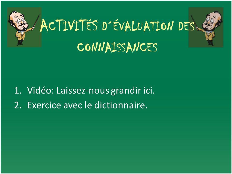 A C T I V I T É S D ´ ÉVALUATION DES CONNAISSANCES 1.Vidéo: Laissez-nous grandir ici. 2.Exercice avec le dictionnaire.