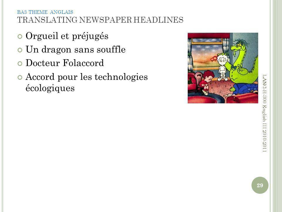 BA3 THEME ANGLAIS TRANSLATING NEWSPAPER HEADLINES Orgueil et préjugés Un dragon sans souffle Docteur Folaccord Accord pour les technologies écologiques 29 LANG-H-300 English III 2010-2011