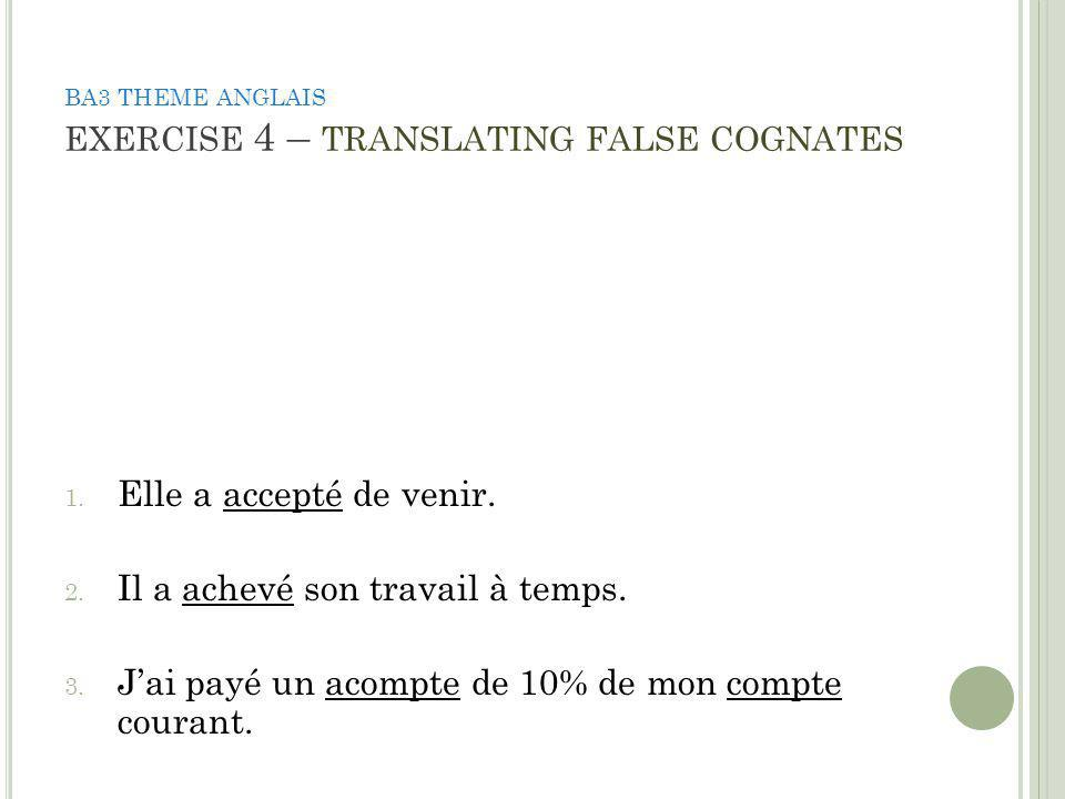 BA3 THEME ANGLAIS EXERCISE 4 – TRANSLATING FALSE COGNATES 1.