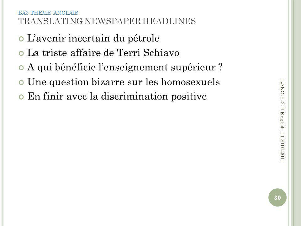 BA3 THEME ANGLAIS TRANSLATING NEWSPAPER HEADLINES Lavenir incertain du pétrole La triste affaire de Terri Schiavo A qui bénéficie lenseignement supérieur .