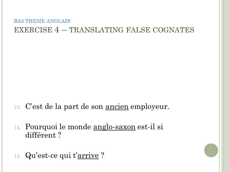 BA3 THEME ANGLAIS EXERCISE 4 – TRANSLATING FALSE COGNATES 13.