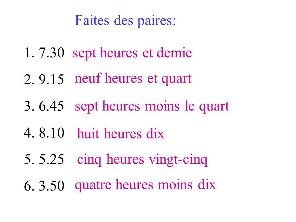1.7.30 2.9.15 3.6.45 4.8.10 5.5.25 6.3.50 Faites des paires: sept heures et demie neuf heures et quart sept heures moins le quart huit heures dix cinq