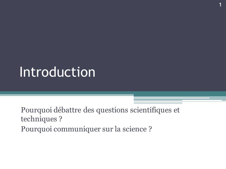 Introduction Pourquoi débattre des questions scientifiques et techniques .