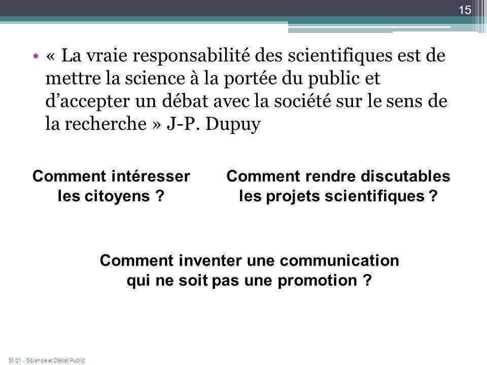 « La vraie responsabilité des scientifiques est de mettre la science à la portée du public et daccepter un débat avec la société sur le sens de la recherche » J-P.