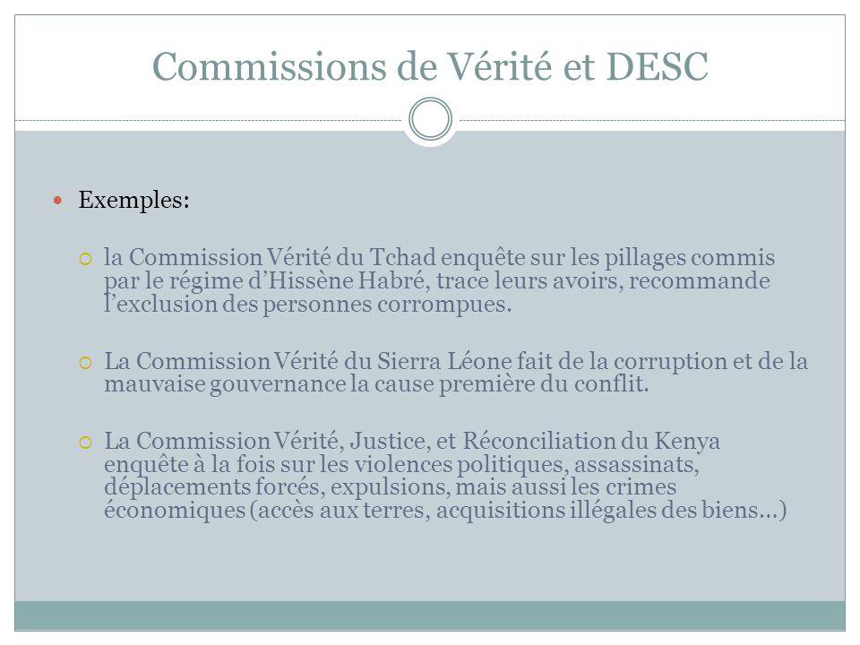 Commissions de Vérité et DESC Exemples: la Commission Vérité du Tchad enquête sur les pillages commis par le régime dHissène Habré, trace leurs avoirs, recommande lexclusion des personnes corrompues.