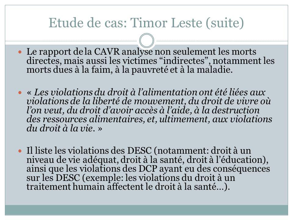 Etude de cas: Timor Leste (suite) Le rapport de la CAVR analyse non seulement les morts directes, mais aussi les victimes indirectes, notamment les morts dues à la faim, à la pauvreté et à la maladie.