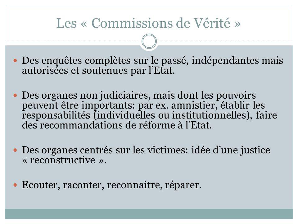 Les « Commissions de Vérité » Des enquêtes complètes sur le passé, indépendantes mais autorisées et soutenues par lEtat.