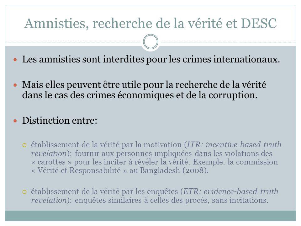 Amnisties, recherche de la vérité et DESC Les amnisties sont interdites pour les crimes internationaux.