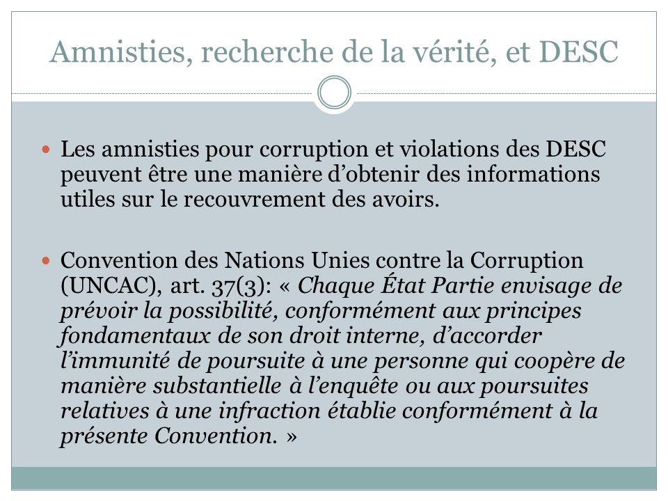 Amnisties, recherche de la vérité, et DESC Les amnisties pour corruption et violations des DESC peuvent être une manière dobtenir des informations utiles sur le recouvrement des avoirs.