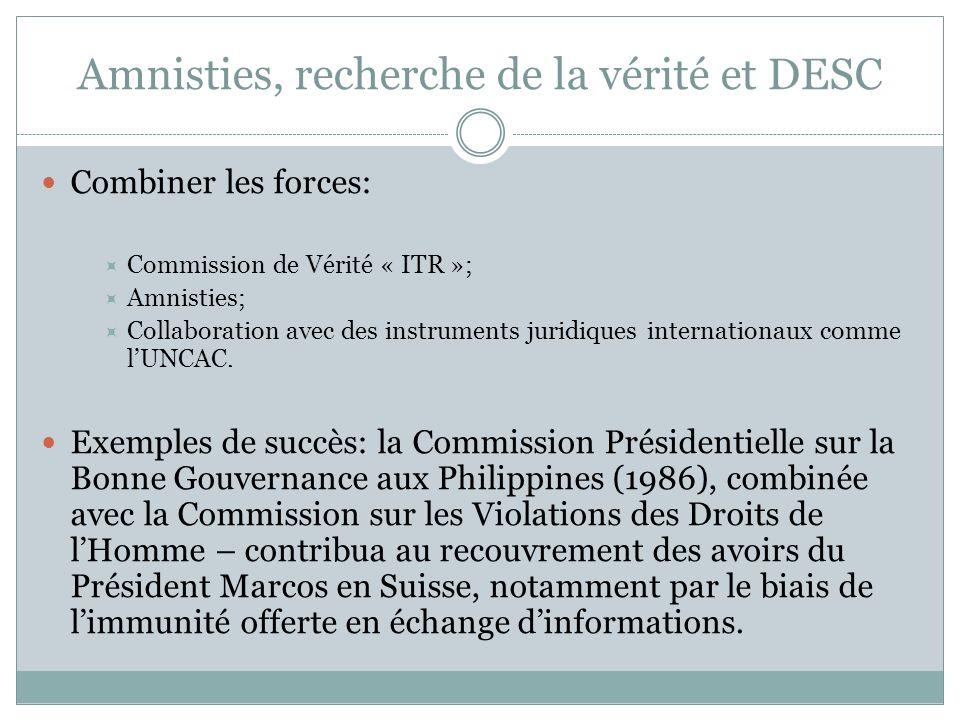 Amnisties, recherche de la vérité et DESC Combiner les forces: Commission de Vérité « ITR »; Amnisties; Collaboration avec des instruments juridiques internationaux comme lUNCAC.
