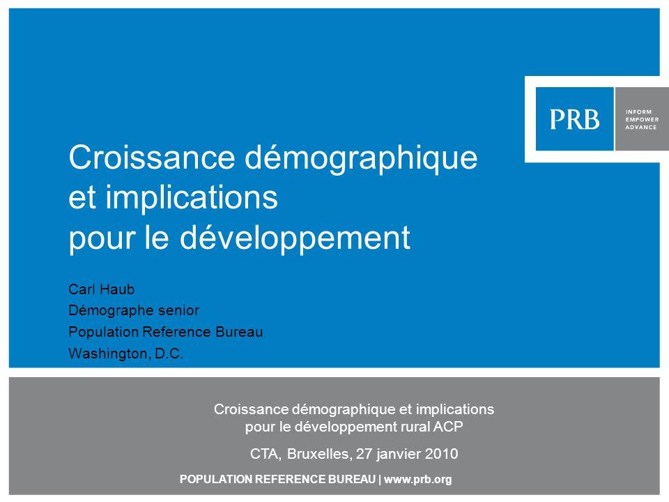 POPULATION REFERENCE BUREAU | www.prb.org Croissance démographique et implications pour le développement Carl Haub Démographe senior Population Refere