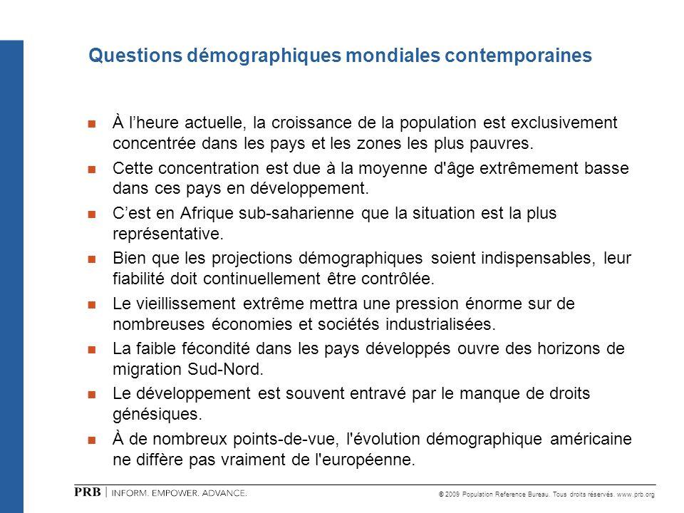 © 2009 Population Reference Bureau. Tous droits réservés. www.prb.org Questions démographiques mondiales contemporaines À lheure actuelle, la croissan