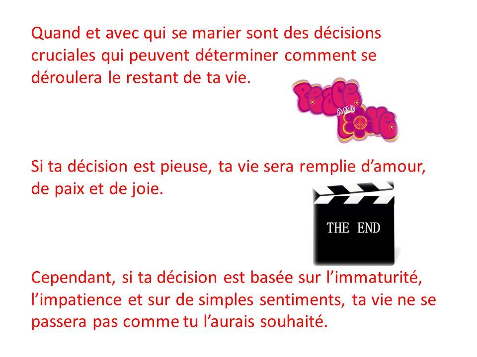 Quand et avec qui se marier sont des décisions cruciales qui peuvent déterminer comment se déroulera le restant de ta vie. Si ta décision est pieuse,