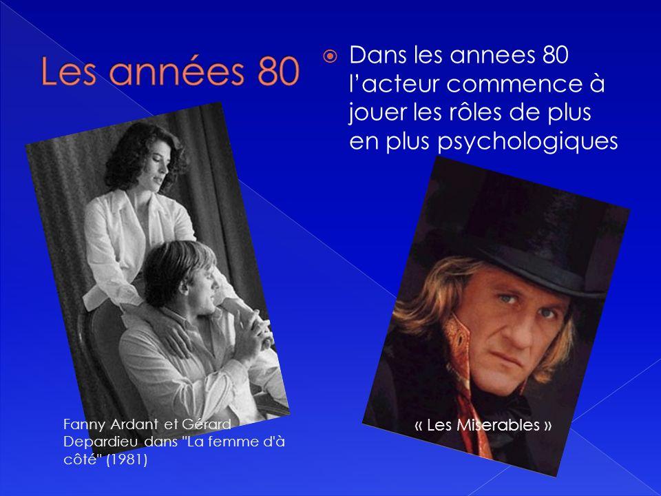 Dans les annees 80 lacteur commence à jouer les rôles de plus en plus psychologiques Fanny Ardant et Gérard Depardieu dans La femme d à côté (1981) « Les Miserables »