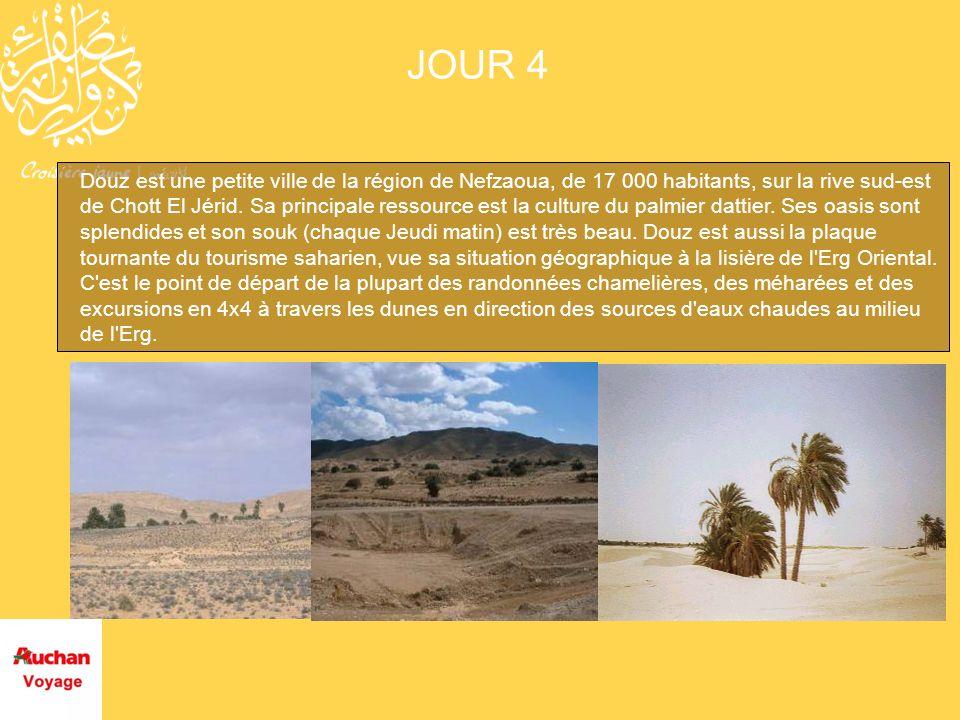 JOUR 4 Douz est une petite ville de la région de Nefzaoua, de 17 000 habitants, sur la rive sud-est de Chott El Jérid. Sa principale ressource est la