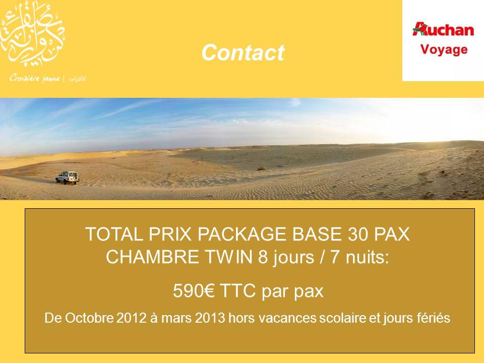Contact TOTAL PRIX PACKAGE BASE 30 PAX CHAMBRE TWIN 8 jours / 7 nuits: 590 TTC par pax De Octobre 2012 à mars 2013 hors vacances scolaire et jours fér