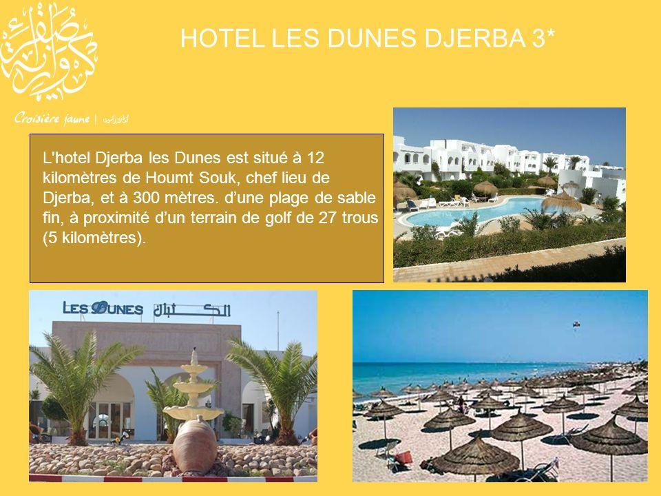 HOTEL LES DUNES DJERBA 3* L'hotel Djerba les Dunes est situé à 12 kilomètres de Houmt Souk, chef lieu de Djerba, et à 300 mètres. dune plage de sable