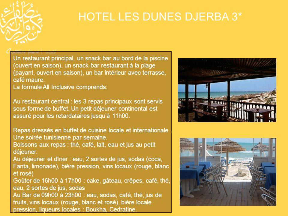 HOTEL LES DUNES DJERBA 3* Un restaurant principal, un snack bar au bord de la piscine (ouvert en saison), un snack-bar restaurant à la plage (payant,