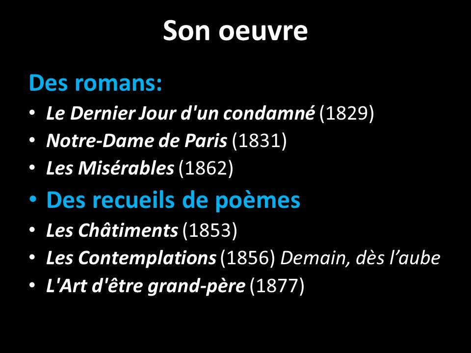 Son oeuvre Des romans: Le Dernier Jour d'un condamné (1829) Notre-Dame de Paris (1831) Les Misérables (1862) Des recueils de poèmes Les Châtiments (18