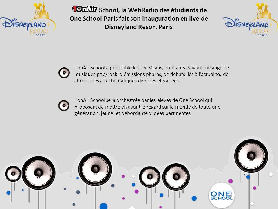 School, la WebRadio des étudiants de One School Paris fait son inauguration en live de Disneyland Resort Paris Pourquoi Disneyland Resort Paris La décision de faire le lancement de 1onAir School dans le parc de Disneyland Resort Paris découle de la volonté de mettre en avant l envie de nouveauté à l initiative de ce projet : une nouvelle génération de personnages Disney, de nouveaux étudiants One School, un nouveau média porté par MédiasActu