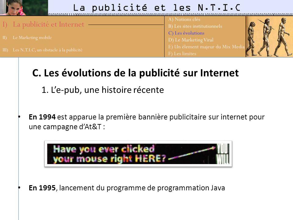 C. Les évolutions de la publicité sur Internet 1. Le-pub, une histoire récente En 1994 est apparue la première bannière publicitaire sur internet pour